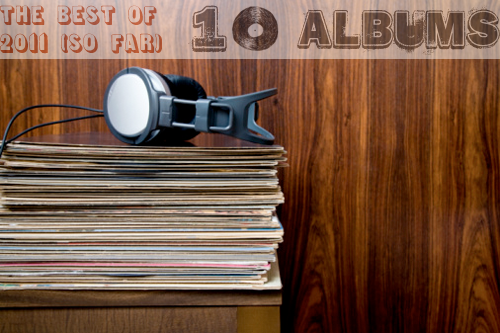 The Best of 2011 So Far: 10 Albums